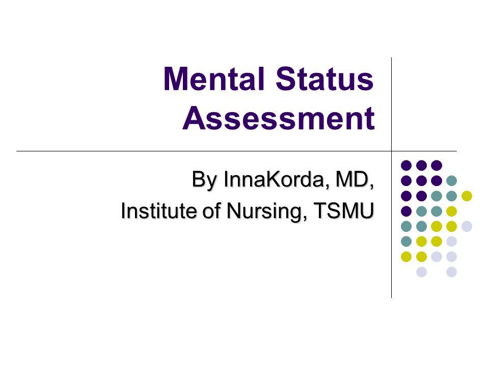 Mental Status Assessment By InnaKorda, MD, Institute of Nursing, TSMU