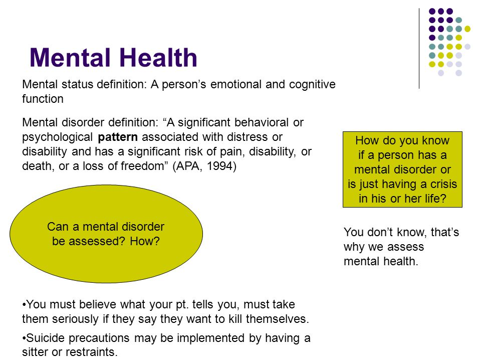 Mental Health Mental status definition: A person's emotional and cognitive function How do you know if a person has a mental disorder or is just having a crisis in his or her life.