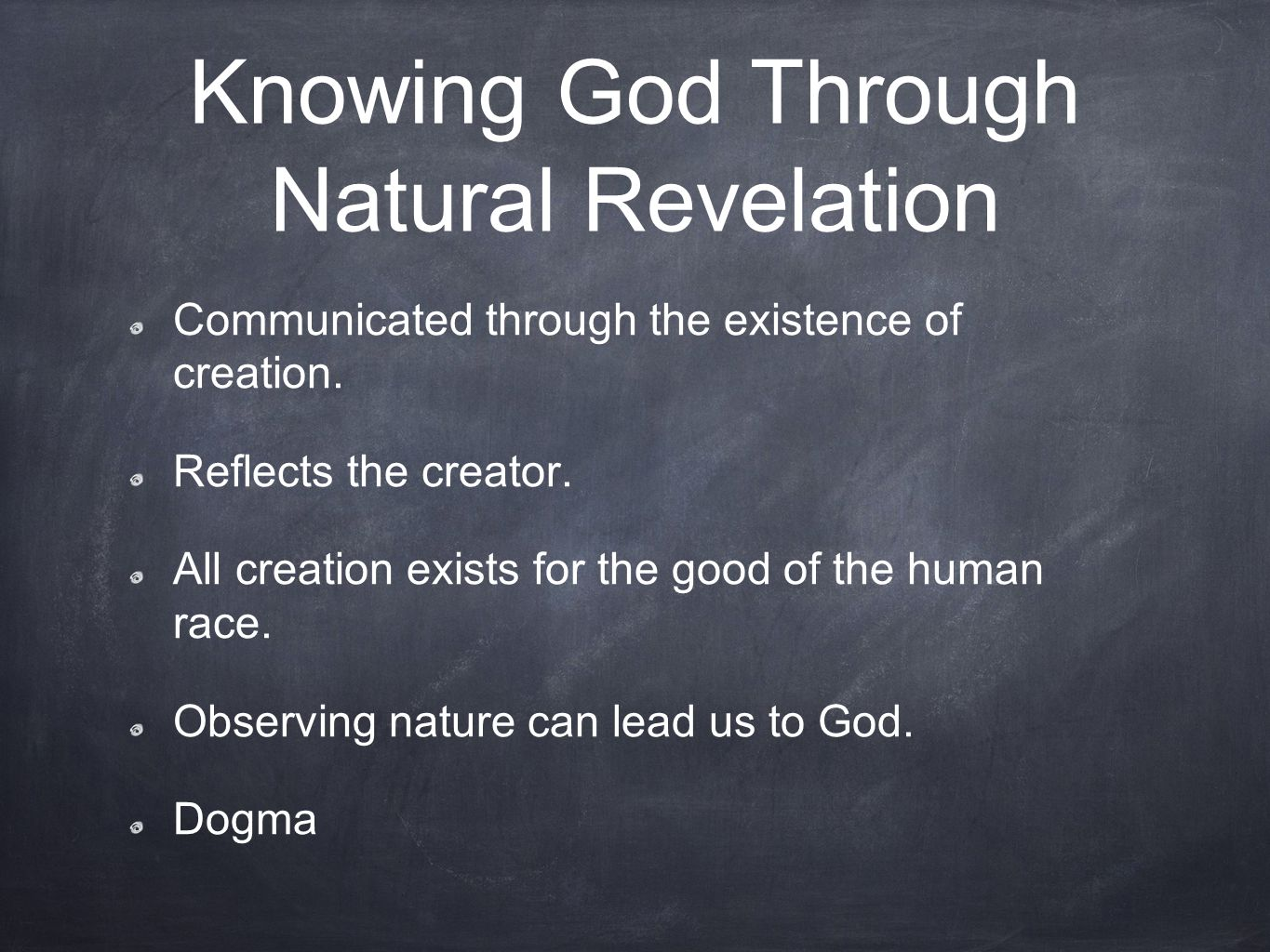 Knowing God Through Natural Revelation Communicated through the existence of creation. Reflects the creator. All creation exists for the good of the h