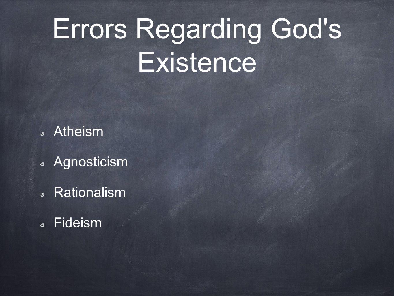 Errors Regarding God's Existence Atheism Agnosticism Rationalism Fideism