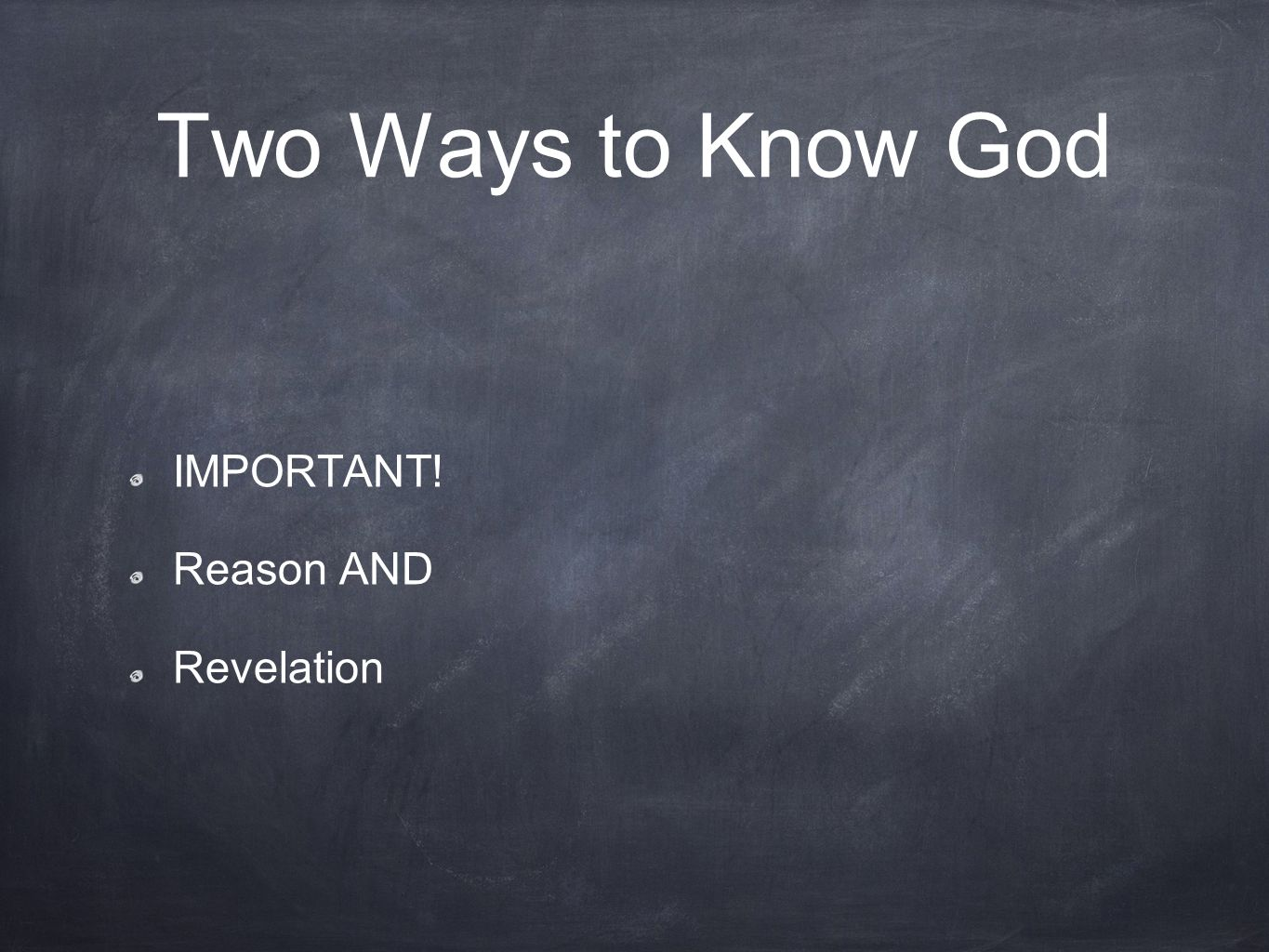 Two Ways to Know God IMPORTANT! Reason AND Revelation