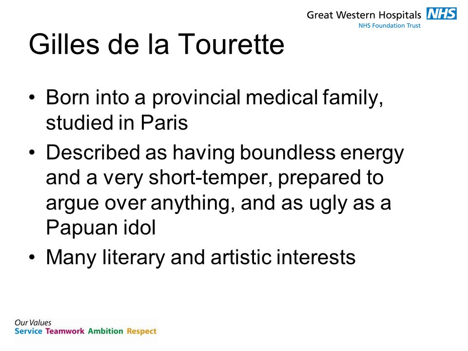 Gilles de la Tourette Born into a provincial medical family, studied in Paris Described as having boundless energy and a very short-temper, prepared t