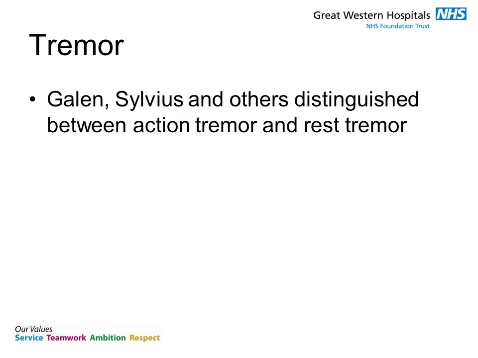 Tremor Galen, Sylvius and others distinguished between action tremor and rest tremor