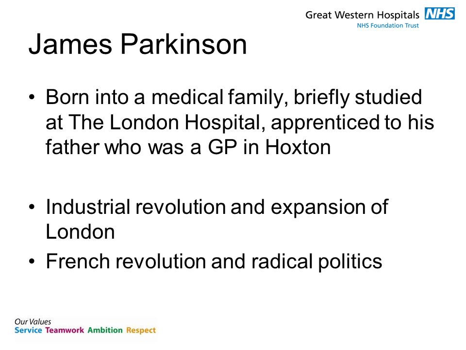 James Parkinson Born into a medical family, briefly studied at The London Hospital, apprenticed to his father who was a GP in Hoxton Industrial revolution and expansion of London French revolution and radical politics