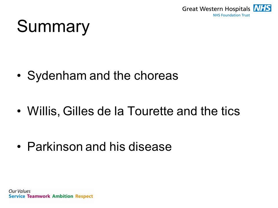 Summary Sydenham and the choreas Willis, Gilles de la Tourette and the tics Parkinson and his disease