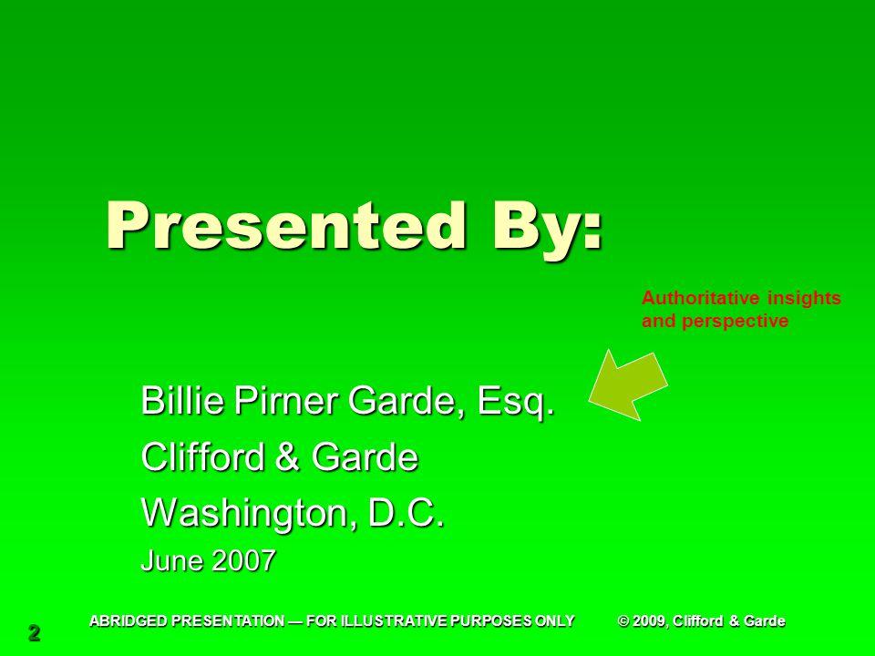 2 Presented By: Billie Pirner Garde, Esq. Clifford & Garde Washington, D.C. June 2007 Authoritative insights and perspective ABRIDGED PRESENTATION — F