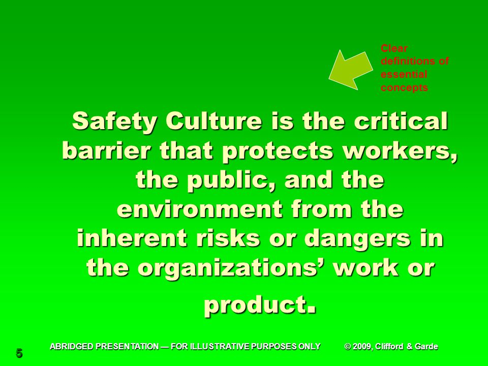 5 Safety Culture is the critical barrier that protects workers, the public, and the environment from the inherent risks or dangers in the organizations' work or product.