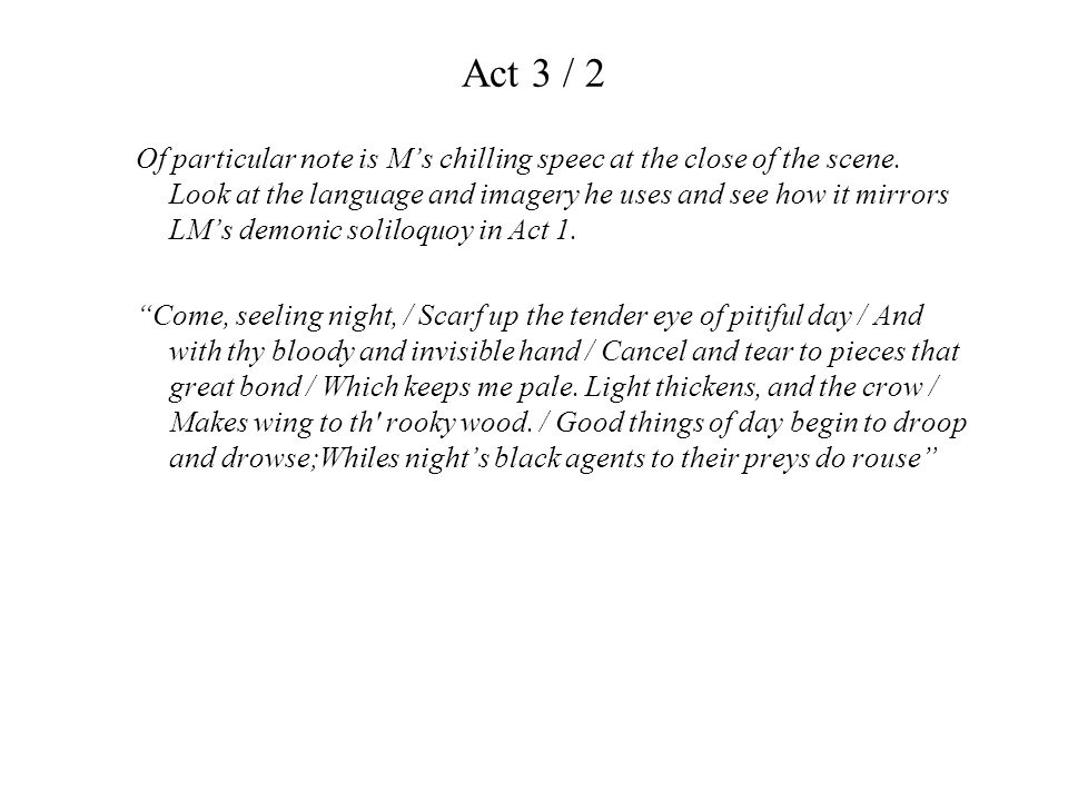 Act 3 / 2 Of particular note is M's chilling speec at the close of the scene. Look at the language and imagery he uses and see how it mirrors LM's dem