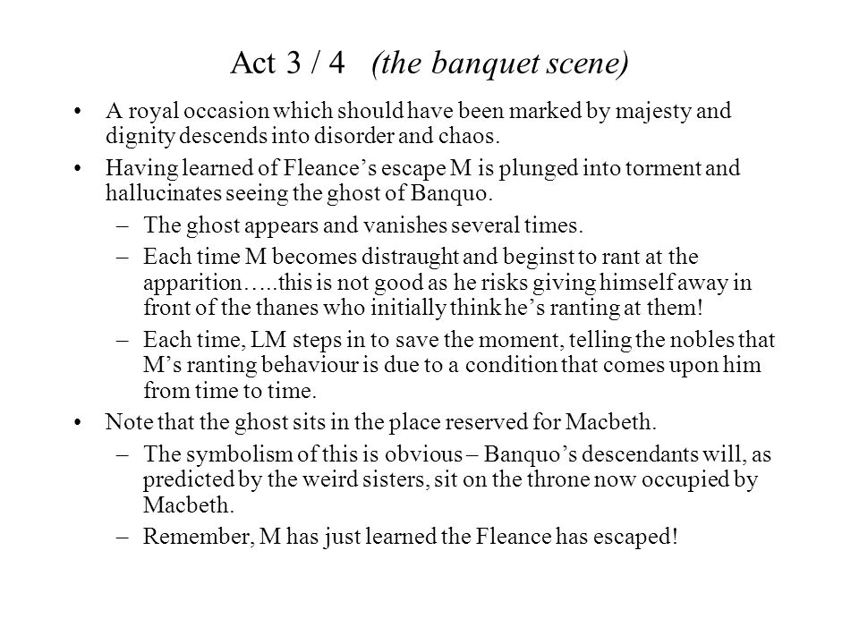 Act 3 / 4 (the banquet scene) A royal occasion which should have been marked by majesty and dignity descends into disorder and chaos. Having learned o