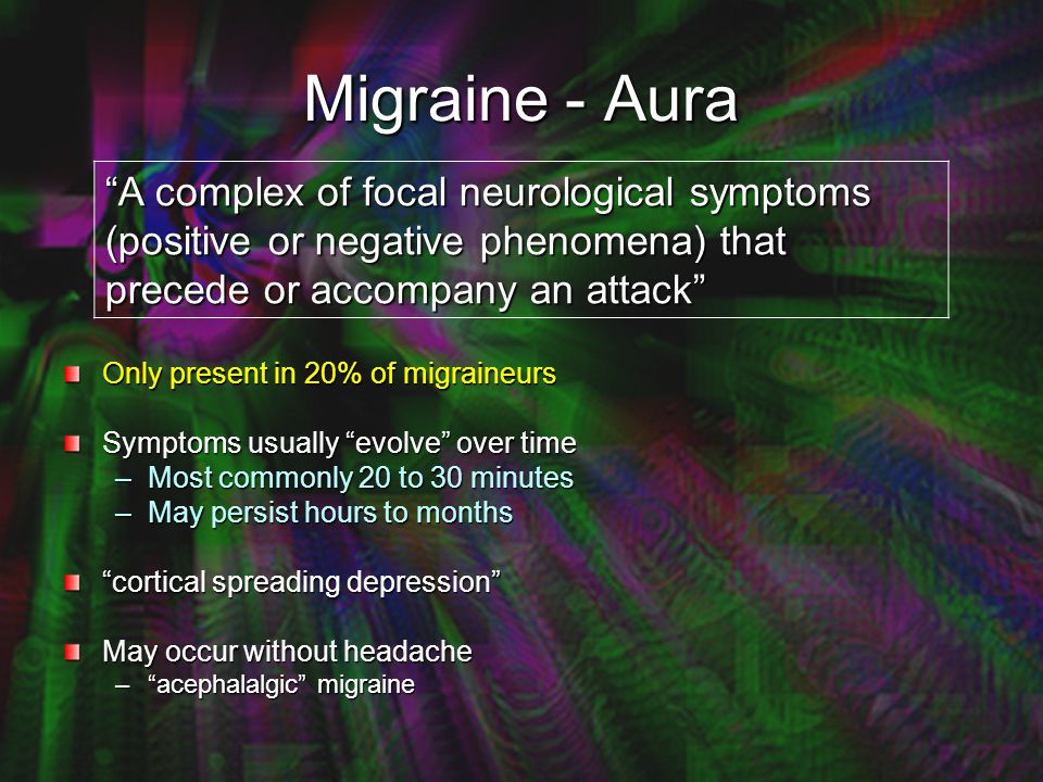 Differentiating Migraine from other pathology with history Aura vs Stroke –Premonitory phase –Evolution –Spread of symptoms –Type of deficit (eg scotoma vs hemianopia) –Positive symptoms with aura