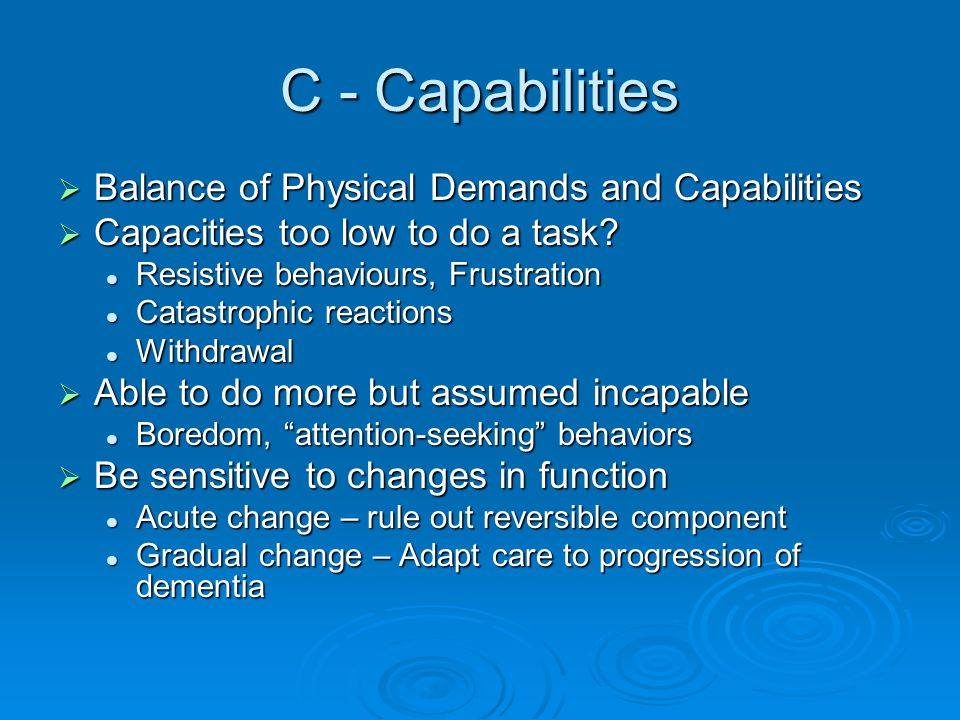 C - Capabilities  Balance of Physical Demands and Capabilities  Capacities too low to do a task.