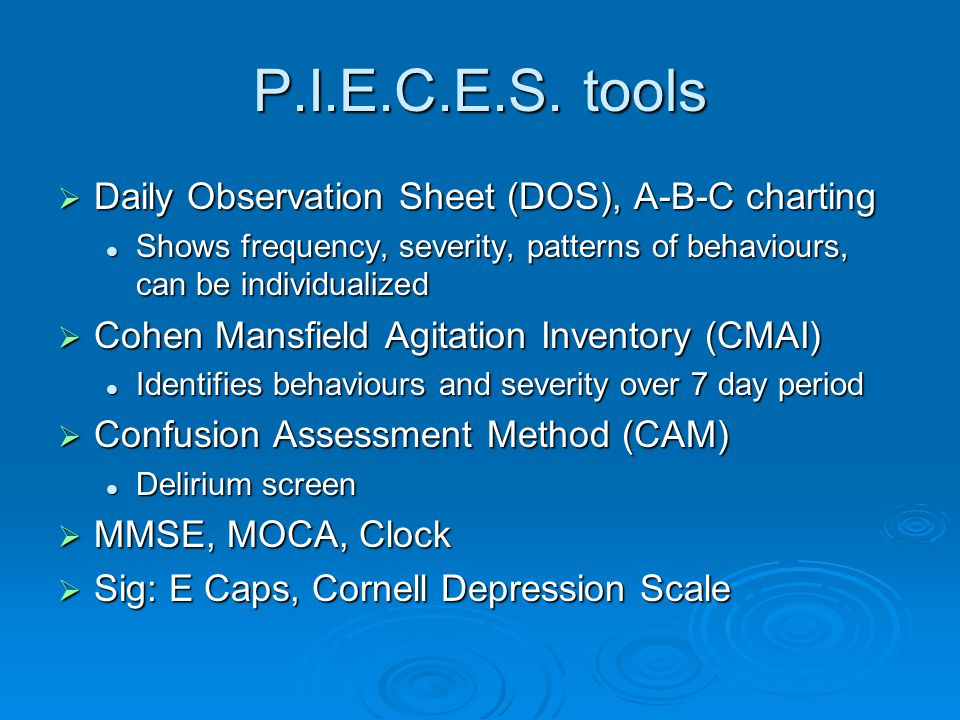 P.I.E.C.E.S. tools  Daily Observation Sheet (DOS), A-B-C charting Shows frequency, severity, patterns of behaviours, can be individualized Shows freq