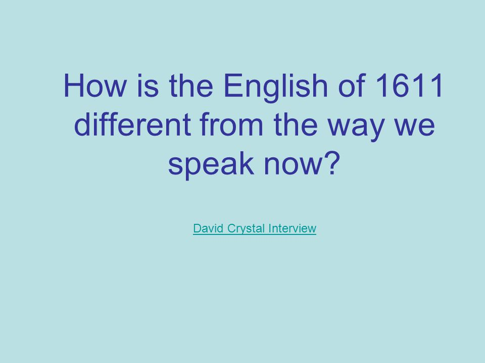 How is the English of 1611 different from the way we speak now David Crystal Interview