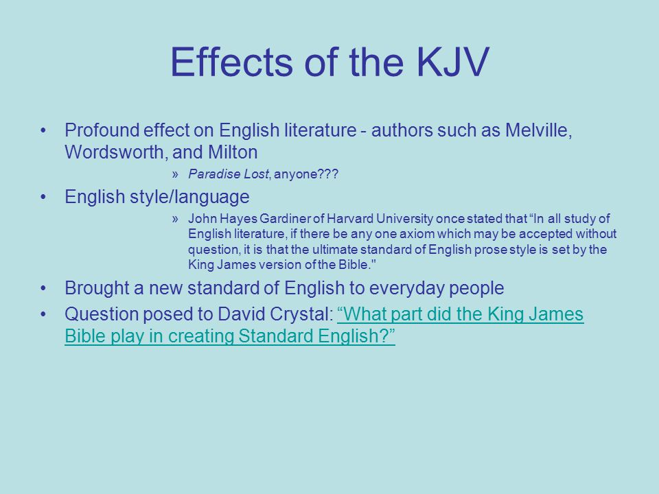 Effects of the KJV Profound effect on English literature - authors such as Melville, Wordsworth, and Milton »Paradise Lost, anyone .