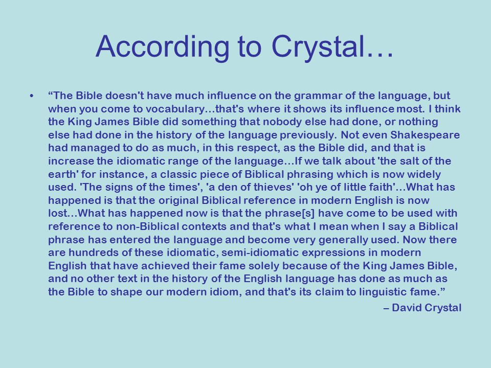 According to Crystal… The Bible doesn t have much influence on the grammar of the language, but when you come to vocabulary…that s where it shows its influence most.