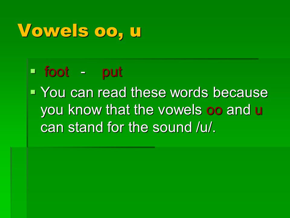 Vowels oo, u  foot - put  You can read these words because you know that the vowels oo and u can stand for the sound /u/.