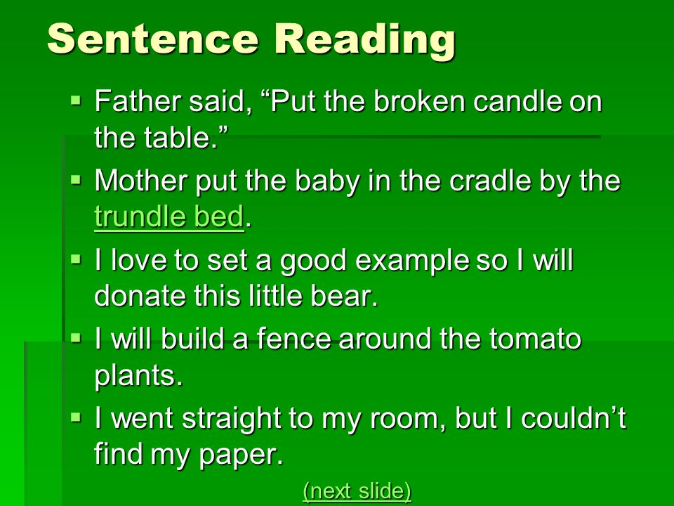 """Sentence Reading  Father said, """"Put the broken candle on the table.""""  Mother put the baby in the cradle by the trundle bed. trundle bed trundle bed"""