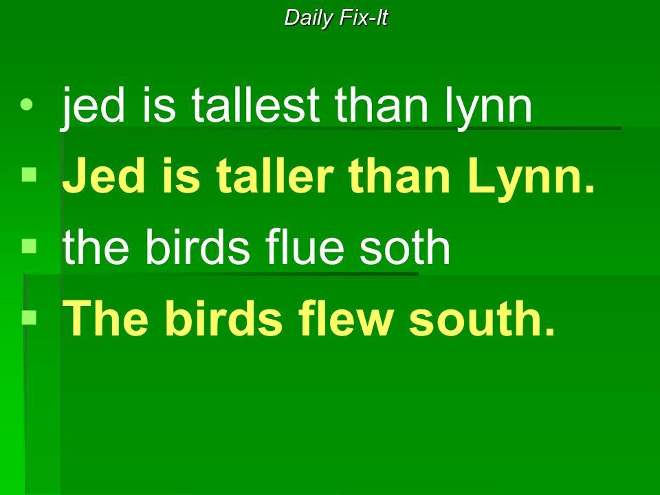 Daily Fix-It jed is tallest than lynn   Jed is taller than Lynn.