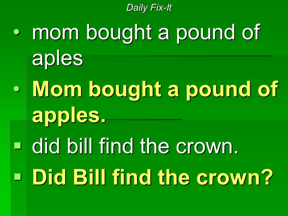 Daily Fix-It mom bought a pound of aplesmom bought a pound of aples Mom bought a pound of apples.Mom bought a pound of apples.  did bill find the cro