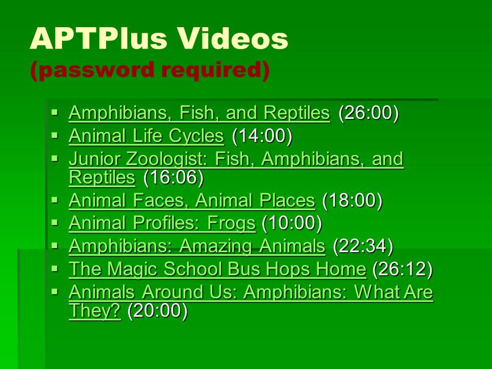 APTPlus Videos (password required)  Amphibians, Fish, and Reptiles (26:00) Amphibians, Fish, and Reptiles Amphibians, Fish, and Reptiles  Animal Lif