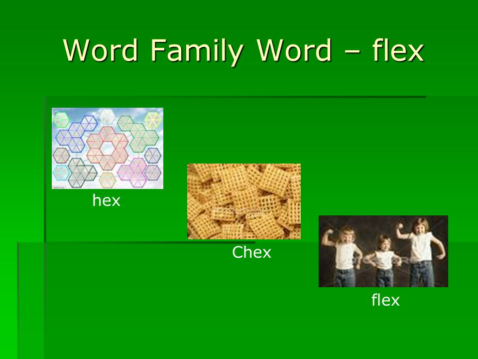 Word Family Word – flex hex Chex flex