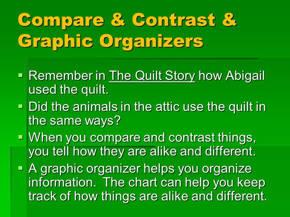 Compare & Contrast & Graphic Organizers  Remember in The Quilt Story how Abigail used the quilt.  Did the animals in the attic use the quilt in the