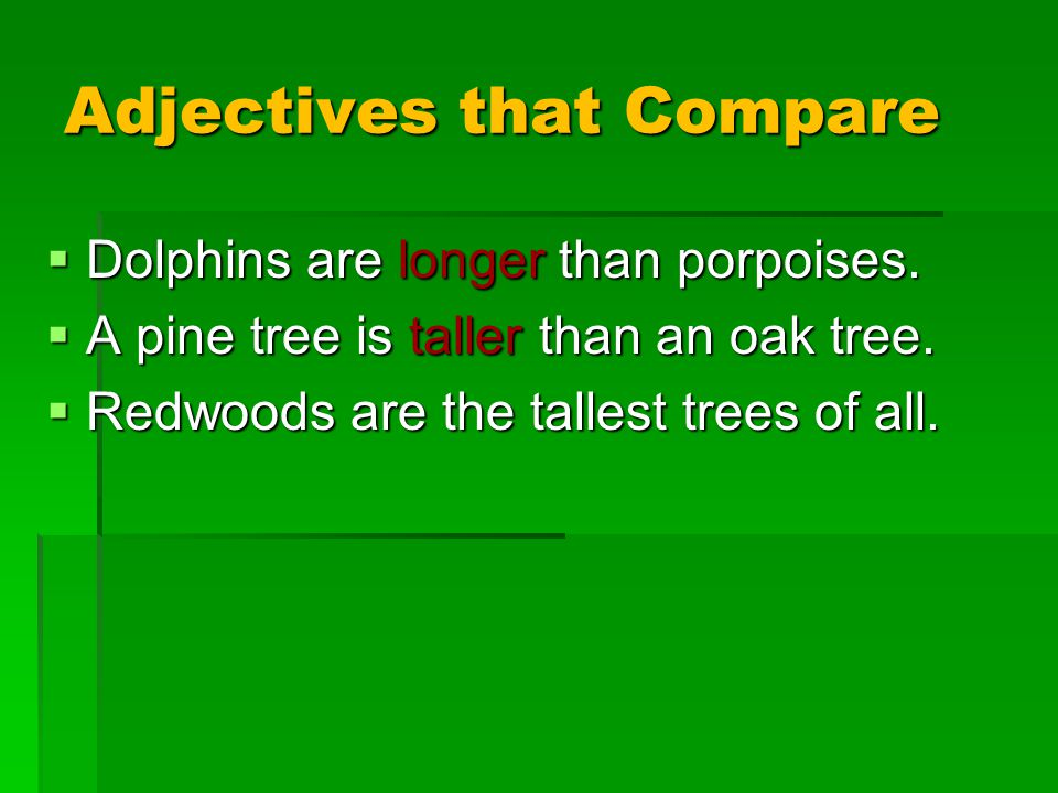 Adjectives that Compare  Dolphins are longer than porpoises.
