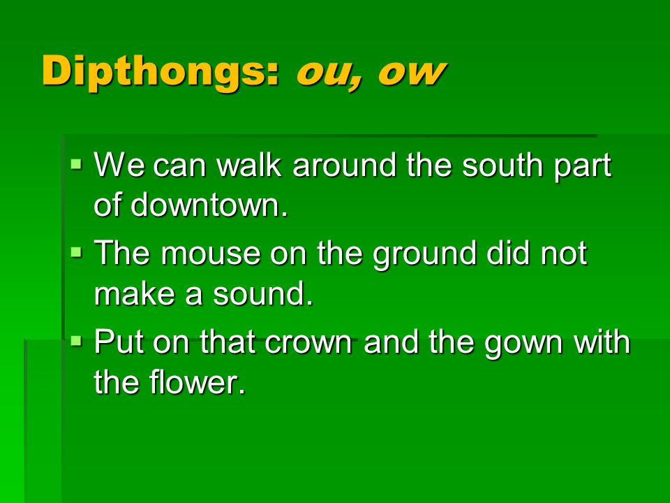 Dipthongs: ou, ow  We can walk around the south part of downtown.