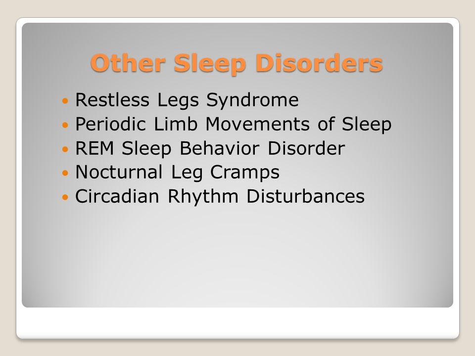 Other Sleep Disorders Restless Legs Syndrome Periodic Limb Movements of Sleep REM Sleep Behavior Disorder Nocturnal Leg Cramps Circadian Rhythm Distur
