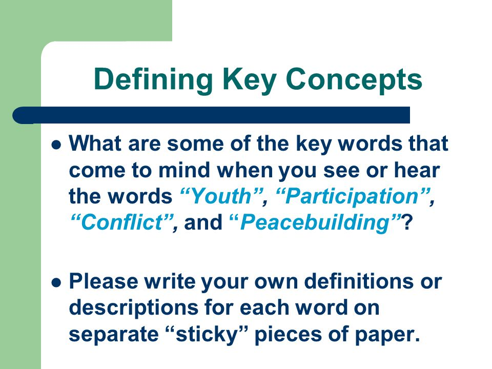 Defining Key Concepts What are some of the key words that come to mind when you see or hear the words Youth , Participation , Conflict , and Peacebuilding .