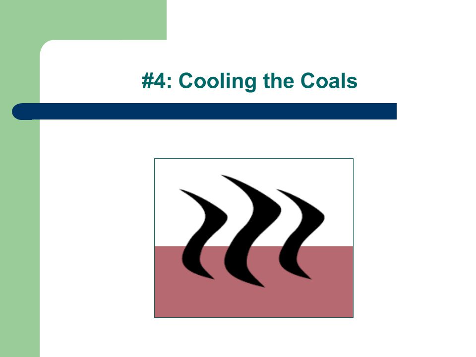 #4: Cooling the Coals