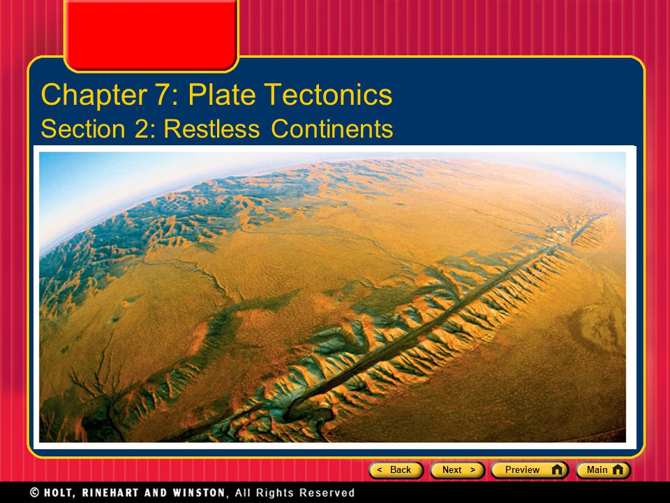 < BackNext >PreviewMain Chapter 7: Plate Tectonics Section 2: Restless Continents