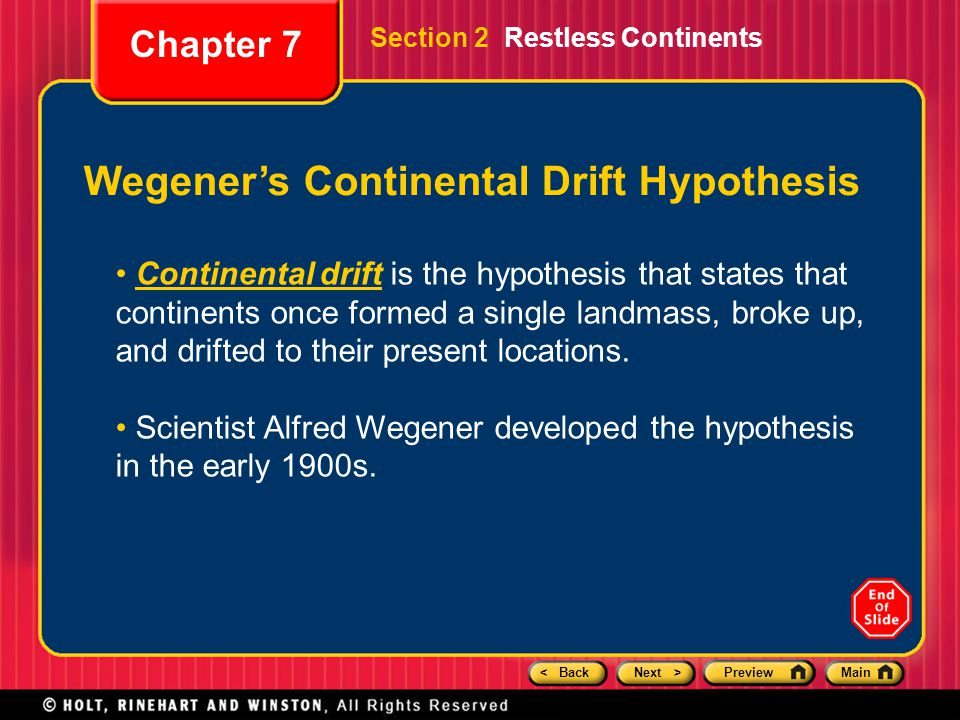 < BackNext >PreviewMain Section 2 Restless Continents Chapter 7 Wegener's Continental Drift Hypothesis Continental drift is the hypothesis that states