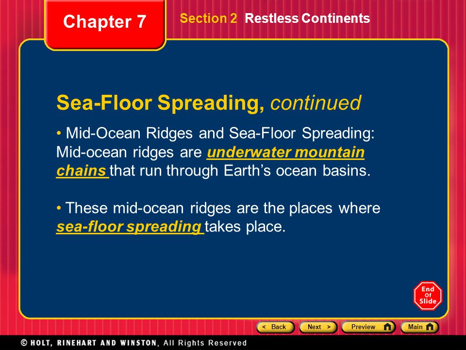 < BackNext >PreviewMain Section 2 Restless Continents Chapter 7 Sea-Floor Spreading, continued Mid-Ocean Ridges and Sea-Floor Spreading: Mid-ocean rid