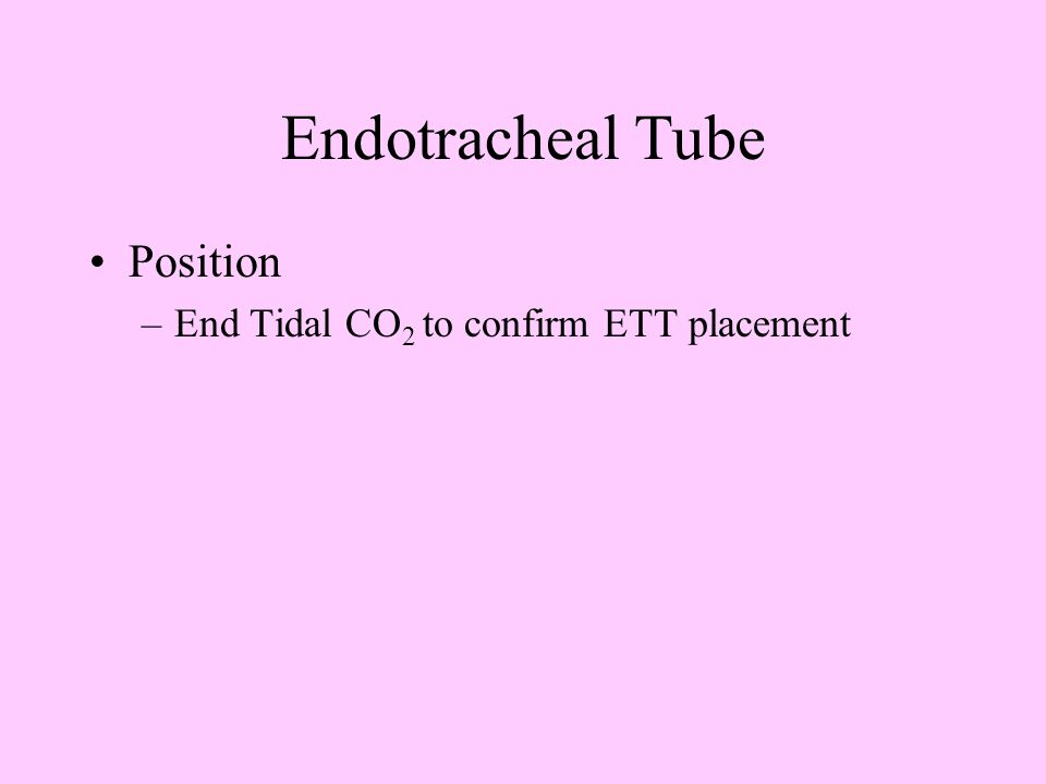 Endotracheal Tube Nasal or oral Size (6 – 8.5 cm) Position –21 cm from the teeth in women & 23 cm in men –Confirm position by CXR (even when breath so