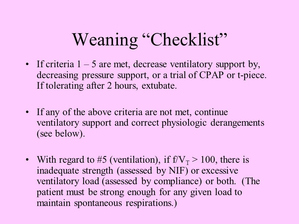 """Weaning """"Checklist"""" 4. Oxygenation In general, need Pa0 2 > 60 torr (SaO 2 >90%) on FiO 2 < = 0.4 and PEEP < = 5.0 cm H 2 O 5.Ventilation Baseline PCO"""