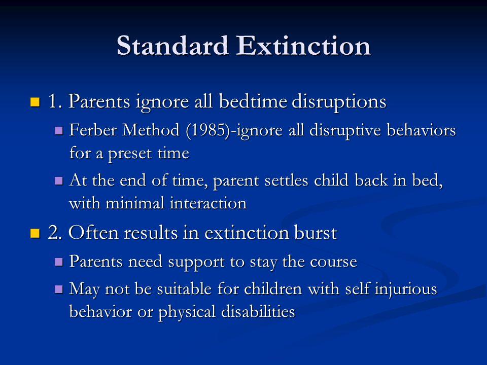 Standard Extinction 1. Parents ignore all bedtime disruptions 1.