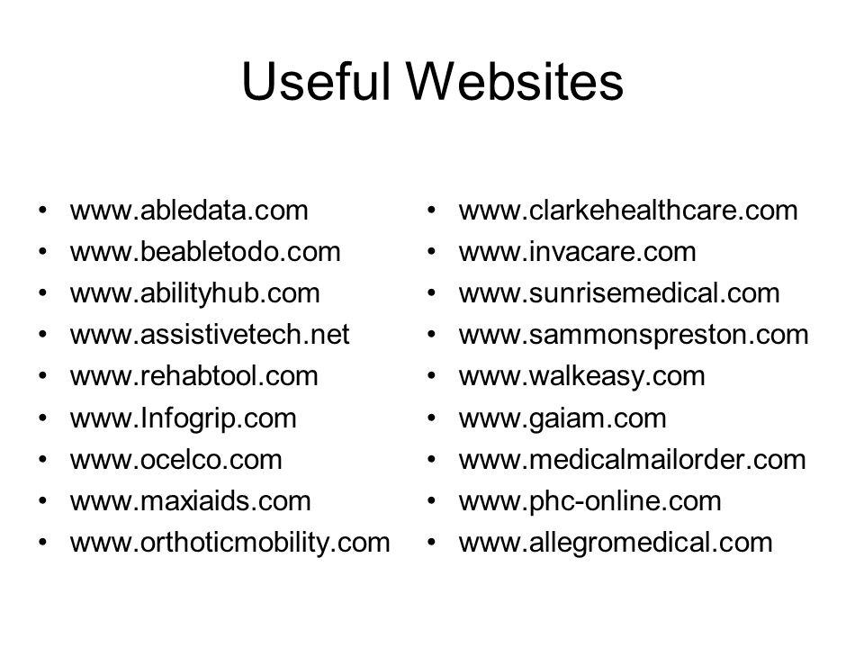 Useful Websites www.abledata.com www.beabletodo.com www.abilityhub.com www.assistivetech.net www.rehabtool.com www.Infogrip.com www.ocelco.com www.max