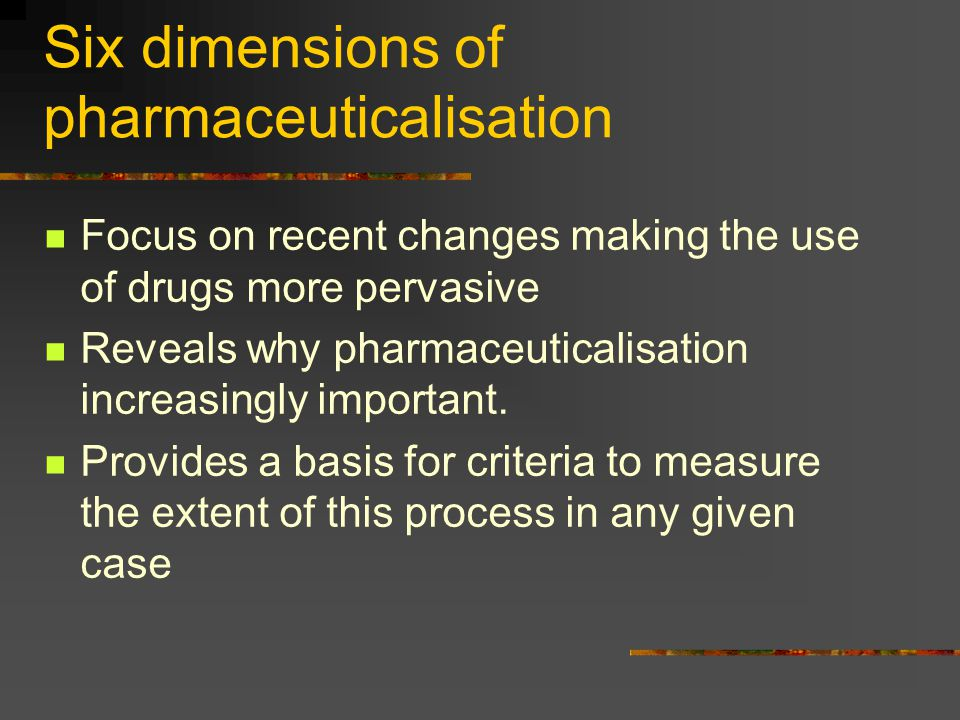 Six dimensions of pharmaceuticalisation Focus on recent changes making the use of drugs more pervasive Reveals why pharmaceuticalisation increasingly