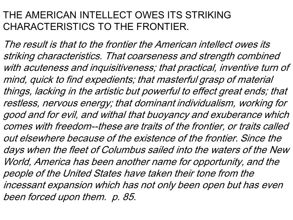 THE AMERICAN INTELLECT OWES ITS STRIKING CHARACTERISTICS TO THE FRONTIER.