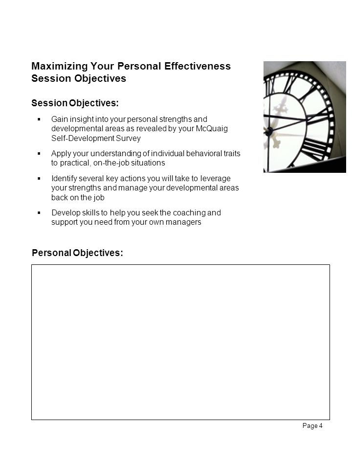 Page 4 Maximizing Your Personal Effectiveness Session Objectives Personal Objectives: Session Objectives:  Gain insight into your personal strengths