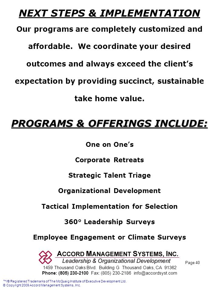 Page 40 NEXT STEPS & IMPLEMENTATION Our programs are completely customized and affordable. We coordinate your desired outcomes and always exceed the c