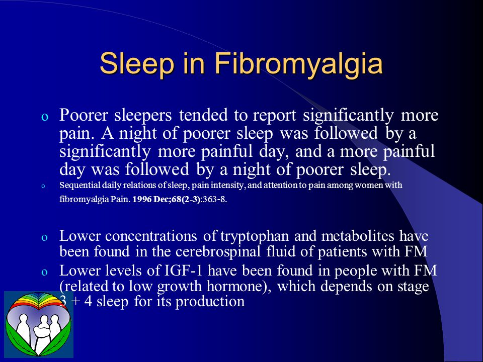 Sleep in Fibromyalgia o Poorer sleepers tended to report significantly more pain.