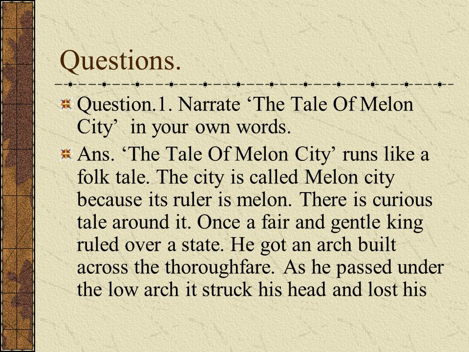 Questions.Question.1. Narrate 'The Tale Of Melon City' in your own words.