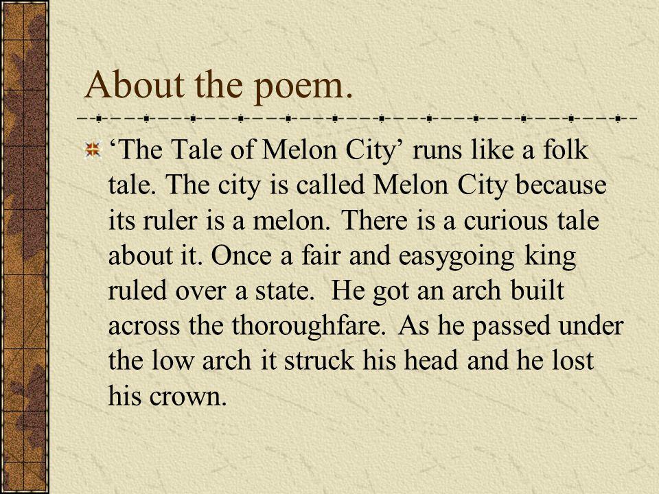 About the poem.'The Tale of Melon City' runs like a folk tale.