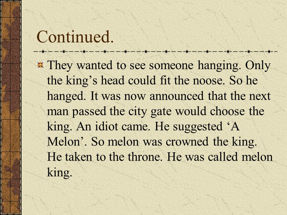 Continued.They wanted to see someone hanging. Only the king's head could fit the noose.