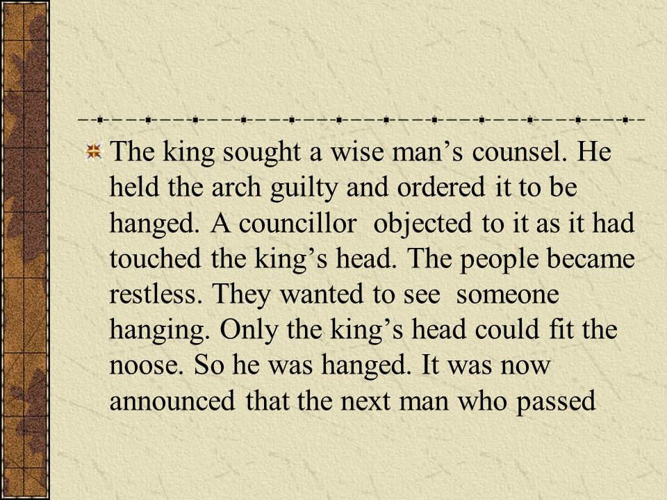 The king sought a wise man's counsel.He held the arch guilty and ordered it to be hanged.