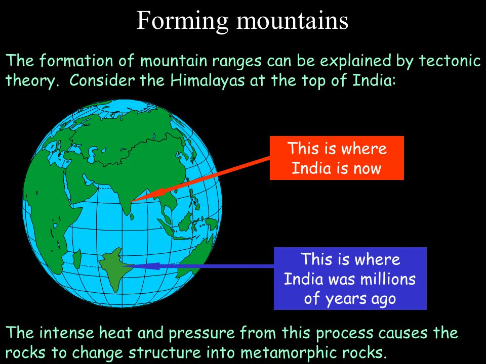 Forming mountains The formation of mountain ranges can be explained by tectonic theory.