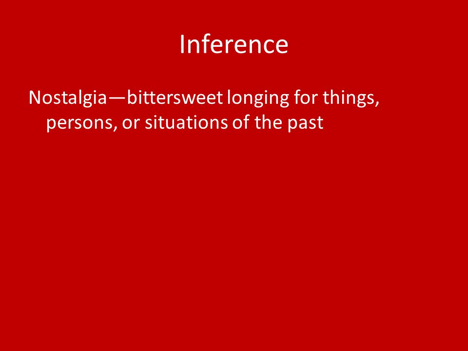 Inference Nostalgia—bittersweet longing for things, persons, or situations of the past