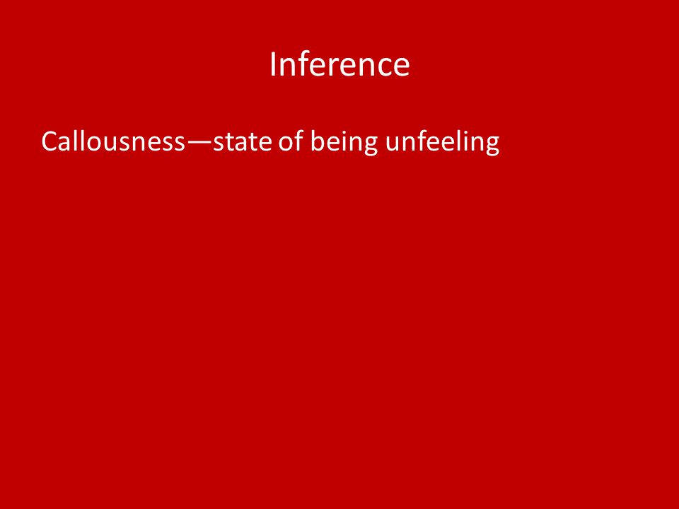 Inference Callousness—state of being unfeeling